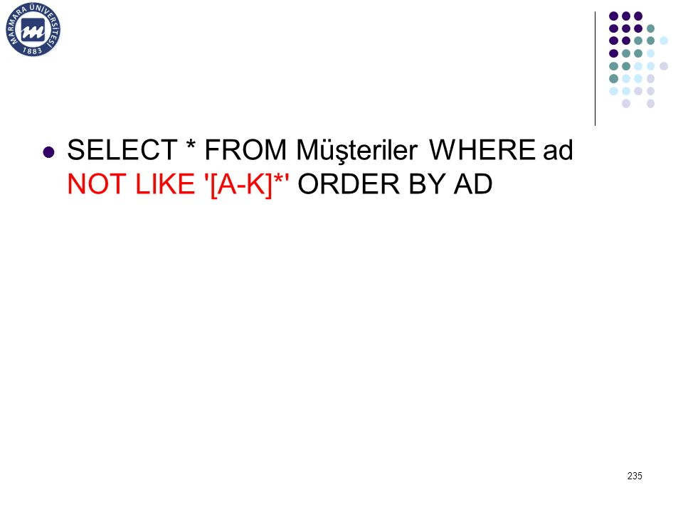 SELECT * FROM Müşteriler WHERE ad NOT LIKE [A-K]* ORDER BY AD